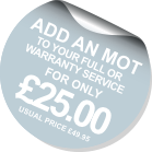 Add an MOT to your full or warranty service for only £25.00